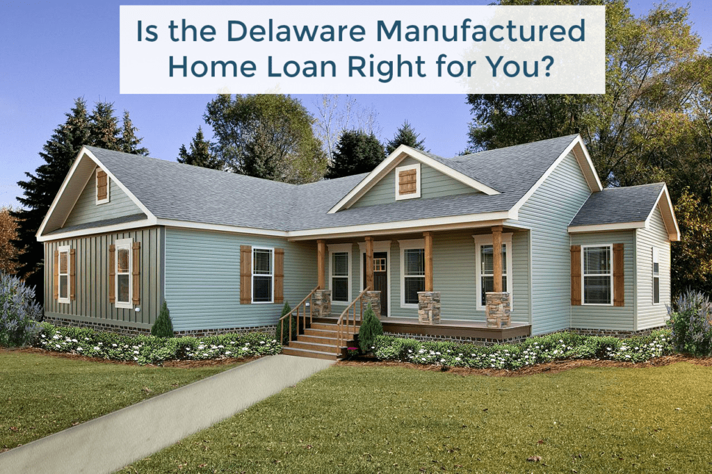 Delaware Manufactured Home Loans for Manufactured properties